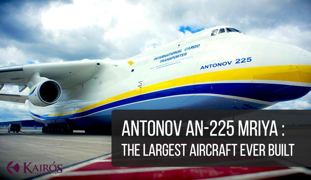 Antonov AN-225 Mriya The Largest Aircraft Ever Built