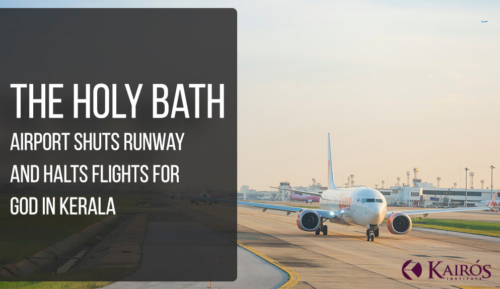 The Holy Bath - Airport Shuts Runway and Halts Flights for God in Kerala